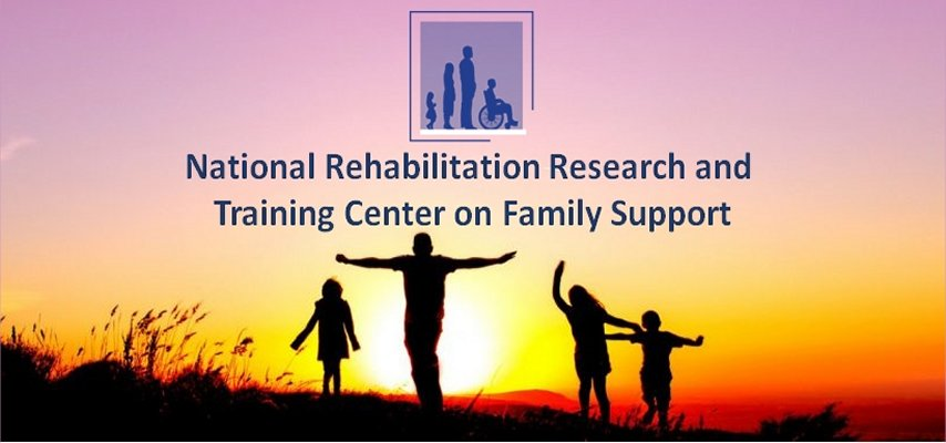 National Rehabilitation Research and Training (RRT) Center on Family Support...